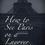 How to See Paris on a Layover