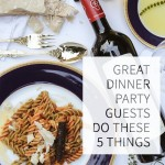 Great Dinner Party Guests Do These 5 Things