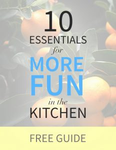10 Essentials to Have More Fun in the Kitchen